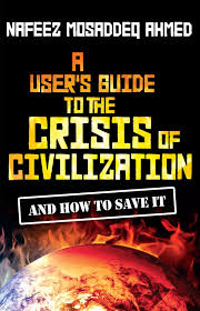 a user u0027s guide to the crisis of civilization and how to save it