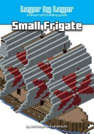layer by layer a minecraft building guide small frigate by
