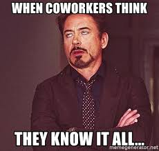 Annoying Coworkers Meme - when coworkers think they know it all annoying coworker