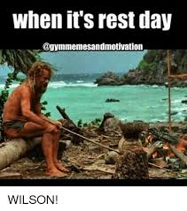 Gym Rest Day Meme - when it s rest day gayymmemesandmotivation wilson gym meme on me me