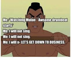 Mulan Meme - me watching mulan awsomedrumbeat starts meal will not sing mei