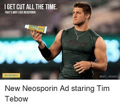 Tebow Meme - i get cut all the time that s why iuse neosporin neosporn neosporin