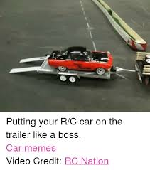 Rc Car Meme - putting your rc car on the trailer like a boss car memes video
