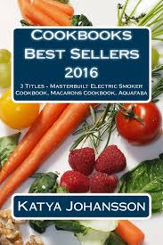 cookbooks best sellers 2016 3 titles masterbuilt electric