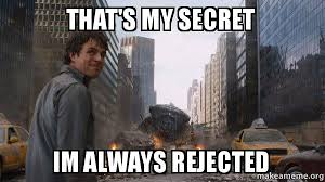 Rejected Meme - that s my secret im always rejected that s my secret make a meme