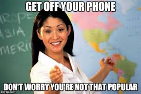 Get Off The Phone Meme - unhelpful high school teacher meme imgflip