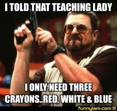 Teacher Lady Meme - i told that teaching lady i only need three crayons red white