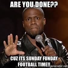 Football Sunday Meme - are you done cuz its sunday funday football time kevin hart
