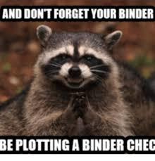 Binder Meme - and dontforget your binder beplottingabinderchec binder check meme