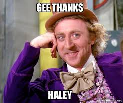 Haley Meme - gee thanks haley willy wonka sarcasm meme make a meme