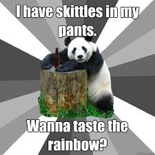 Taste The Rainbow Meme - i have skittles in my pants wanna taste the rainbow pickup