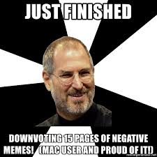 User Memes - just finished downvoting 15 pages of negative memes mac user and