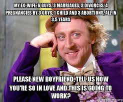 Ex Wife Meme - my ex wife 6 guys 3 marriages 3 divorces 4 pregnancies by 3 guys
