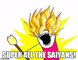 All The X Meme - super saiyan x all the y memes imgflip