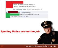 Spelling Police Meme - spelling police to serve and to correct by misterxstrikes meme center