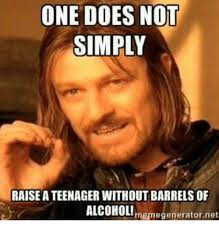 Barrels Meme - one does not simply raise a teenager without barrels of alcohol