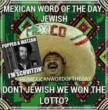 Spanish Word Of The Day Meme - mexican word of the day jewish don t jewish we won the lotto
