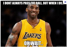Kobe Rape Meme - i dont always pass the ball but when i do oh wait kobe