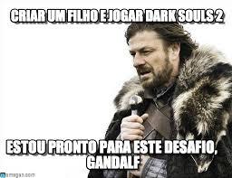 Dark Souls 2 Meme - criar um filho e jogar dark souls 2 on memegen