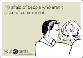 Afraid Meme - i m afraid of people who aren t afraid of commitment confession