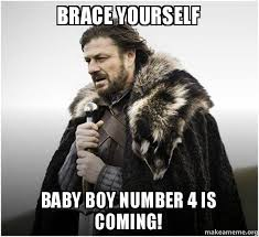 Baby Boy Meme - brace yourself baby boy number 4 is coming brace yourself game