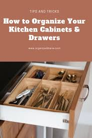 how to organize kitchen cupboards and drawers organizing your kitchen cabinets and drawers