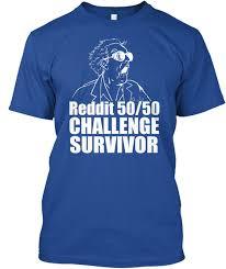 Challenge Reddit Reddit 50 50 Challenge Humor Tees Products From Reddit 50 50