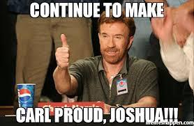 Continue Meme - continue to make carl proud joshua meme chuck norris approves