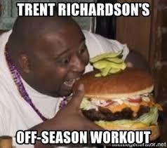 Trent Richardson Meme - trent richardson s off season workout fat guy eating a burger