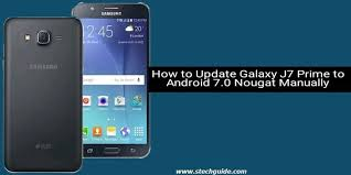 update android how to update galaxy j7 prime to android 7 0 nougat manually