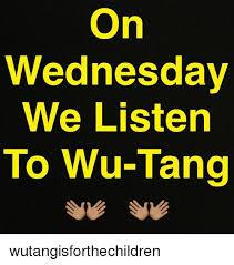 Wu Tang Meme - on wednesday we listen to wu tang wutangisforthechildren meme on me me