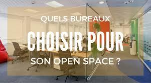 mobilier bureau open space quels bureaux choisir pour aménager open space
