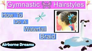 gymnastic hairstyles waterfall braid youtube