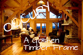 building a timber frame home designing and occupy goshen homes