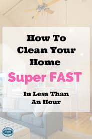 how to clean house fast how to clean your house fast in one hour or less more than a mom