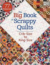 the big book of scrappy quilts crib size to king size that