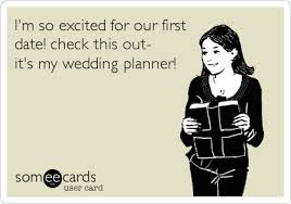 Our Wedding Planner I U0027m So Excited For Our First Date Check This Out It U0027s My Wedding