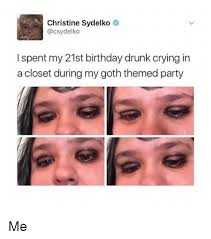 21st Birthday Memes - christine sydelko i spent my 21st birthday drunk crying in a