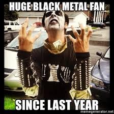 Black Metal Meme Generator - huge black metal fan since last year hipster metal guy meme