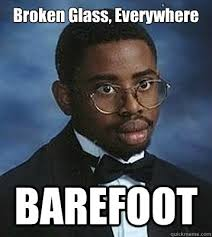 Broken Glasses Meme - broken glass everywhere barefoot bad luck byron quickmeme