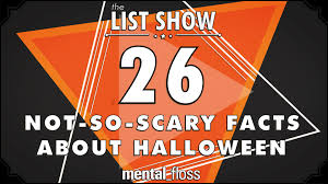 26 not so scary facts about halloween mental floss list show ep