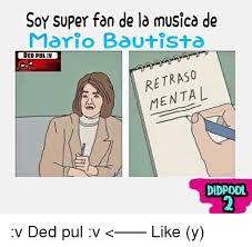 Musica Meme - soy super fan de la musica de mario bautista ded puliv mental