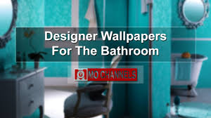 designer wallpapers for the bathroom youtube