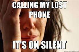 Lost Phone Meme - calling my lost phone first world problems know your meme