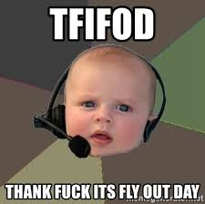 Fly Out Memes - tfifod thank fuck its fly out day fps n00b meme generator