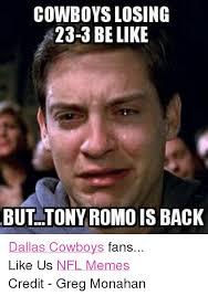 Cowboys Fans Be Like Meme - cowboys losing 23 3 be like but tony romo is back dallas cowboys