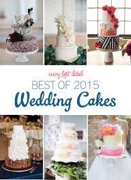 The Best Wedding Cakes The Best Wedding Cakes Of 2015 Every Last Detail
