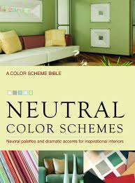 Interiors Made Easy Neutral Color Schemes Neutral Palettes And Dramatic Accents For