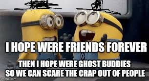 Friends Forever Meme - excited minions meme imgflip