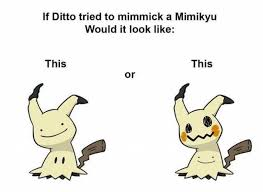 Ditto Memes - dopl3r com memes if ditto tried to mimmick a mimikyu would it